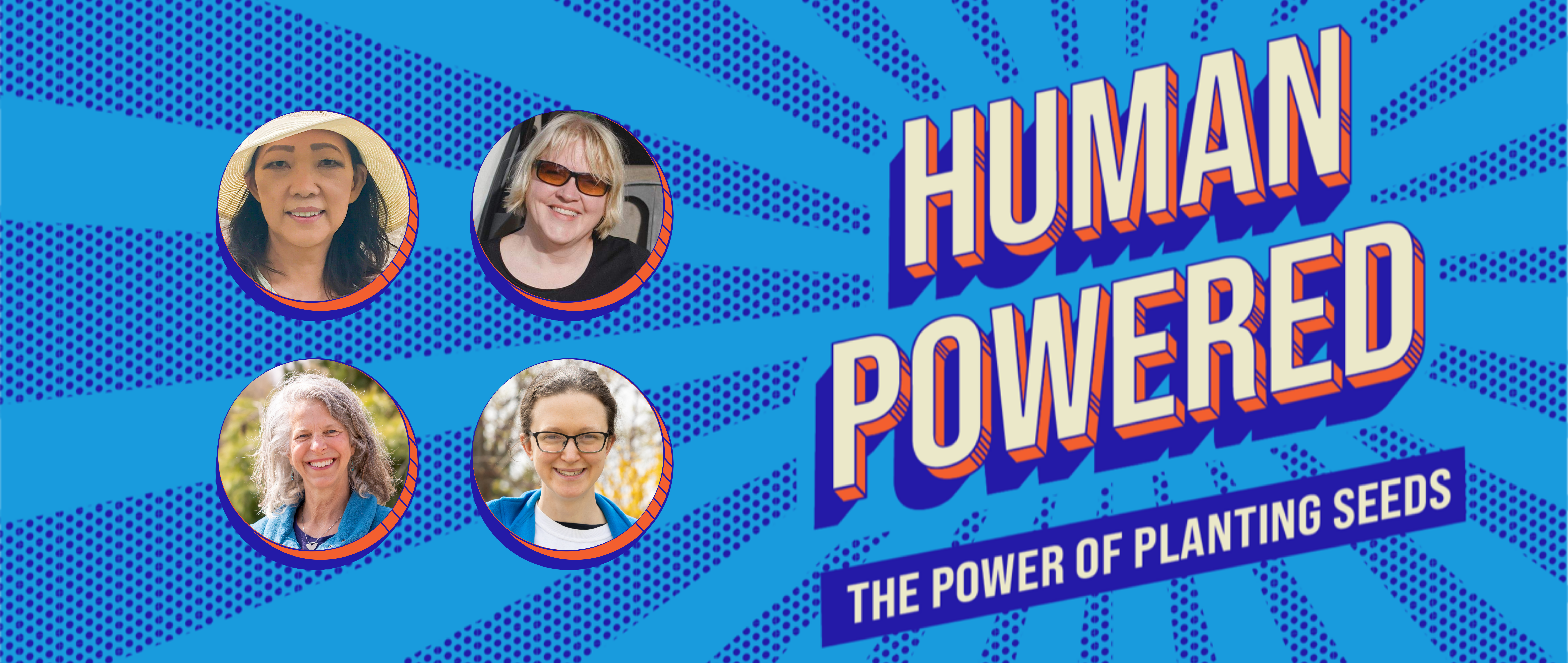 Human Powered: The power of planting seeds (Header image)